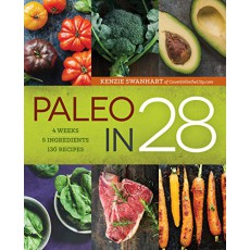 Paleo in 28: 4 Weeks-5 Ingredients, 130 Recipes